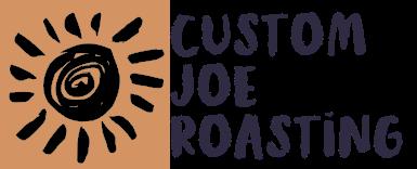 Custom Joe Roasting